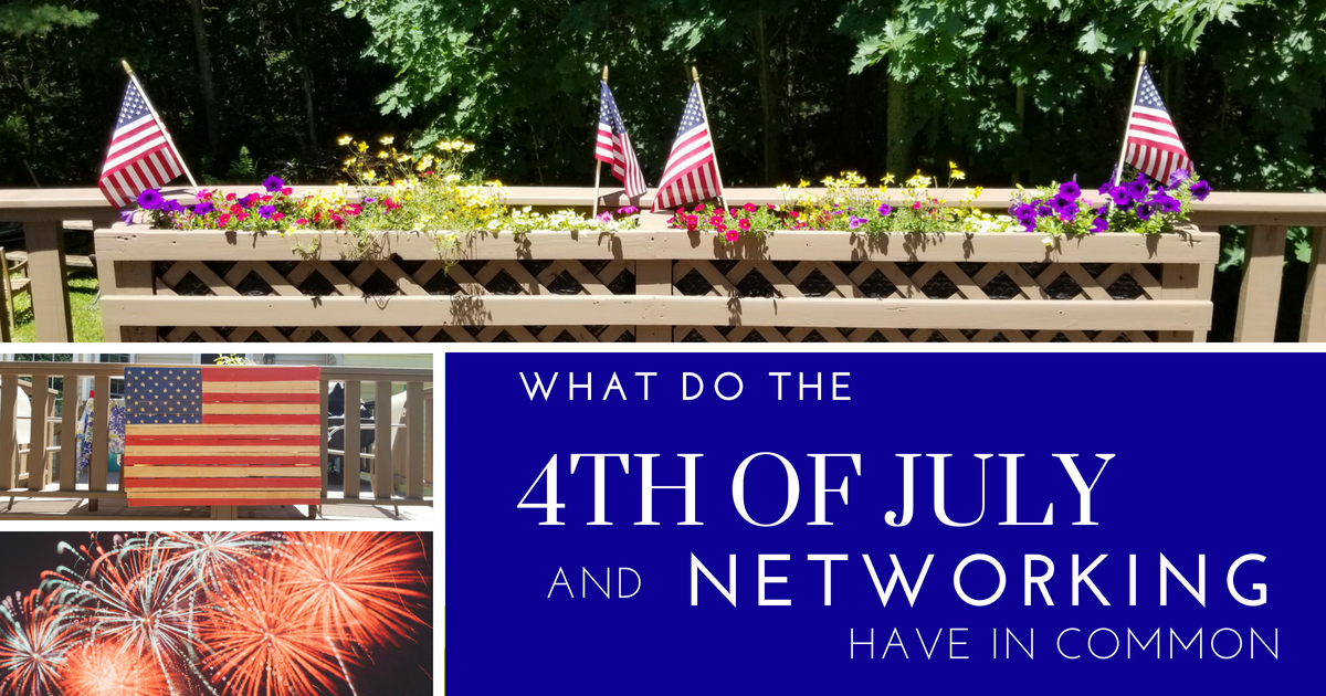 4th of July Networking Edition: What do the 4th of July and Networking have in common?