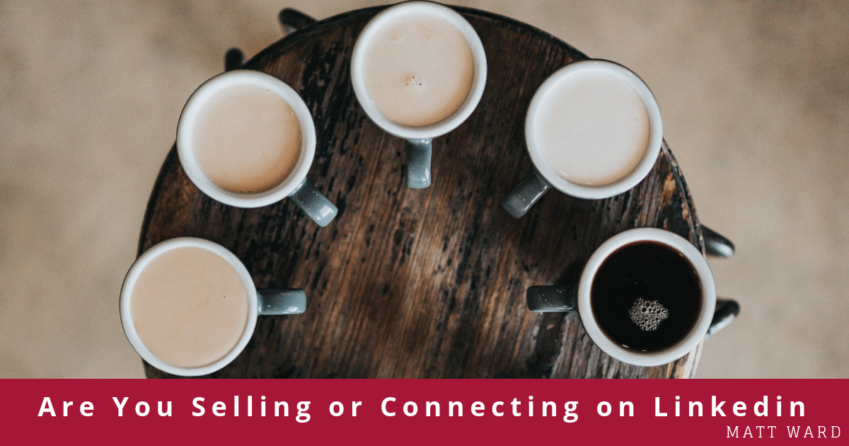 Are you selling or connecting on LinkedIn