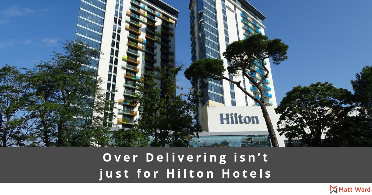 Over Delivering isn't just for Hilton Hotels