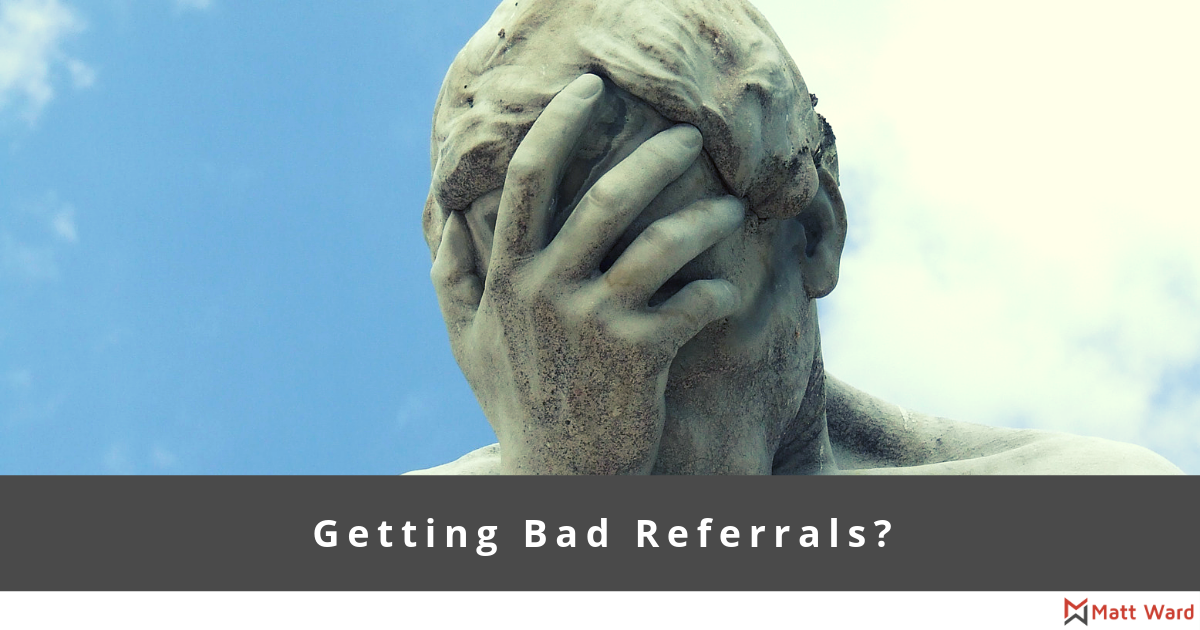 Getting Bad Referrals?